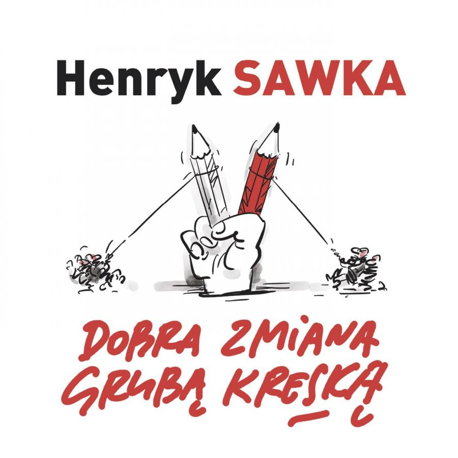 Dobra zmiana grubą kreską / Henryk Sawka